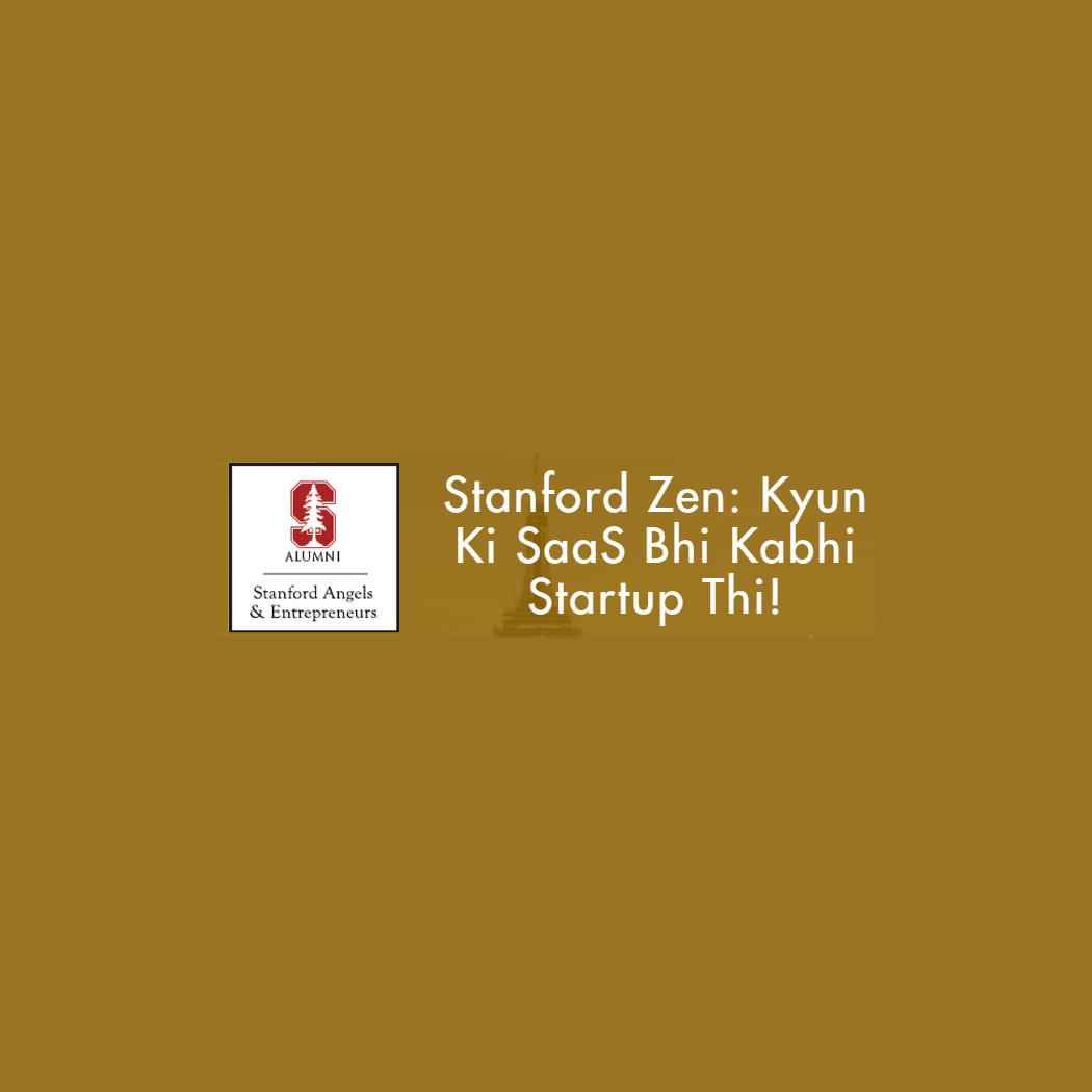 Stanford Zen: Kyun Ki Saas Bhi Kabhi Startup Thi!